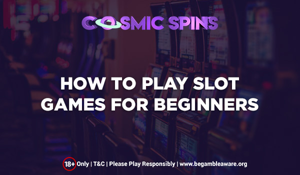 How to Play Slot Games? A Welcome Guide for Newbies